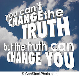 You can't change the truth, but the truth can change you words in 3d letters against a cloudy blue sky to illustrate religion, faith, inspiration and motivation