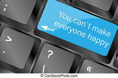 You cant make everyone happy.  Computer keyboard keys. Inspirational motivational quote.