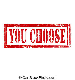 You Choose-stamp - Grunge rubber stamp with text You Choose...