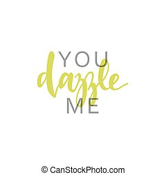 You dazzle me, calligraphic inscription handmade. Greeting card template design