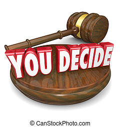 You Decide words on a gavel and wood block to illustrate your decision, judgment, choice or selection