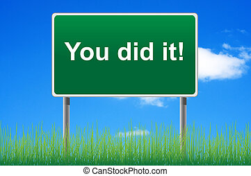 You did it road sign on sky background. Bottom grass.