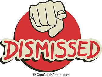 You dismissed