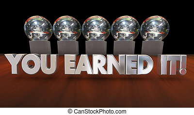 You Earned It Praise Hard Work Payoff Awards 3d Illustration