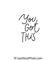 You got this calligraphy quote lettering - You got this...