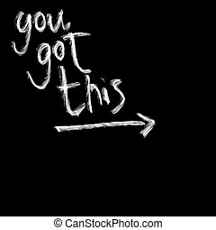You got this, chalk lettering on black, hand drawn vector design element