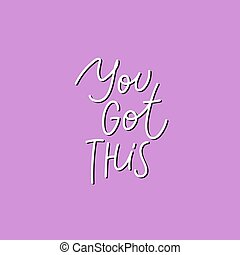 You got this pink calligraphy quote lettering - You got this...