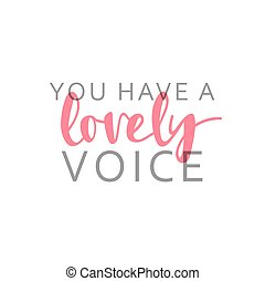 You have a lovely voice, calligraphic inscription handmade.