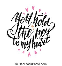 You hold the key to my heart postcard. Phrase for Valentine's day. Ink illustration. Modern brush calligraphy. Isolated on white background.