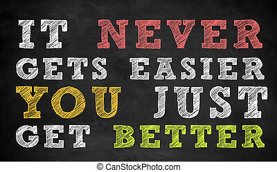 You just get better - motivational quote