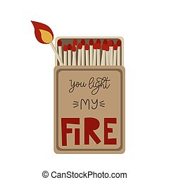 You Light my fire. Burning match with inspiration quote.