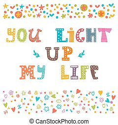 you light up my life hand drawn design elements inspirational and motivating phrase