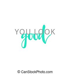 You look good, calligraphic inscription handmade. Greeting card template design