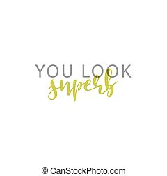 You look superb, calligraphic inscription handmade. Greeting card template design