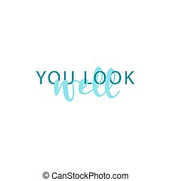 You look well, calligraphic inscription handmade. Greeting card template design