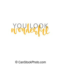 You look wonderful, calligraphic inscription handmade. Greeting card template design