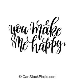 you make me happy black and white hand written lettering...