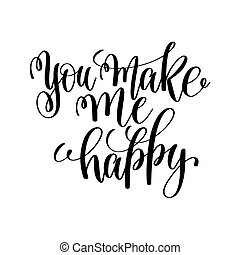 you make me happy black and white hand ink lettering