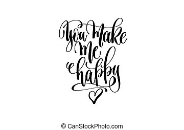 you make me happy black and white hand lettering positive quote