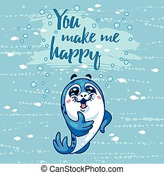 You make me happy card with cartoon baby Seal