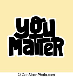 You matter lettering quote motivational
