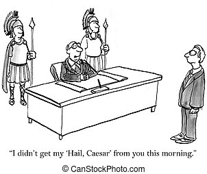 """""""I didn't get my Hail Caesar from you this morning."""""""