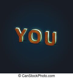 'YOU' - Realistic illustration of a word made by wood and glowing glass, vector