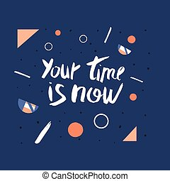 You time is now vector handwritten lettering.
