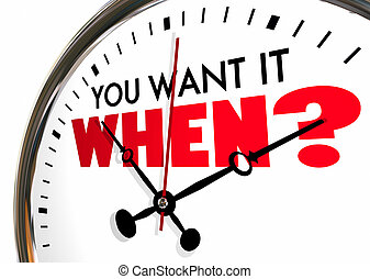 You Want it When Deadline Question Clock Hands Ticking 3d Illustration