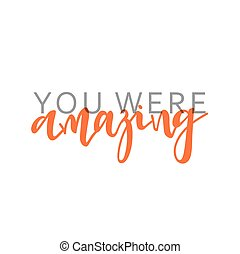 You were amazing, calligraphic inscription handmade. Greeting card template design