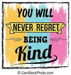You will never regret being kind typography print design on colored background, vector illustration