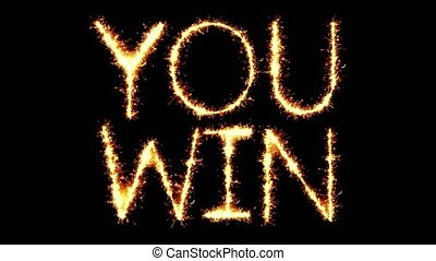 You Win Text Sparkler Writing With Glitter Sparks Particles Firework on Black 4K Loop Background. Greeting card, Invitation, Celebration, Party, Gift, Message, Wishes, Festival.