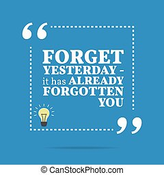 you., ya, olvídese, quote., de motivación, -, ayer, él, ...
