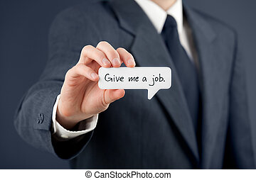 Young businessman hold comics bubble with text Give me a job. Unemployed person (jobless, out of work) concept.