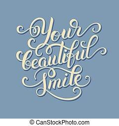 Your beautiful smile hand written inscription modern brush...