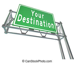 Your Destination words on green freeway road sign directing you to your desired location, attraction or place you've been traveling to