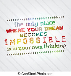 Your dream becomes impossible only in your head - The only...