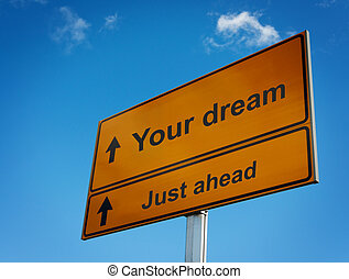 Your dream just ahead road sign. Concept of motivation and...