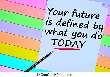 Your future is defined by what you do today. Motivational quote