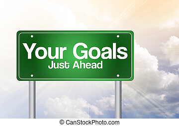 Your Goals Just Ahead Green Road Sign, business concept