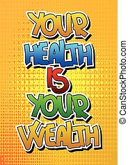 Your health is your wealth - Comic book style word on comic...