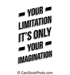 Your limitation it is only your imagination. Motivational ...