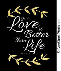 Your Love is Better than Life Bible Verse Typography Design...
