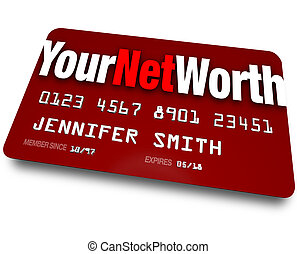 Your Net Worth Credit Card Debt Rating Value - The words...