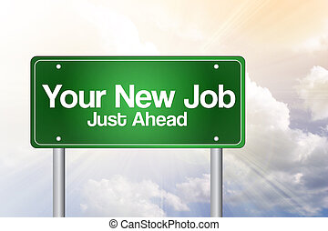 Your New Job Green Road Sign, business concept