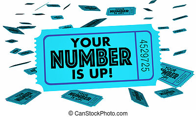 Your Number is Up Winning Ticket Luck Choice Next Turn 3d Illustration