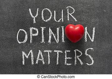 your opinion matters phrase handwritten on blackboard with...