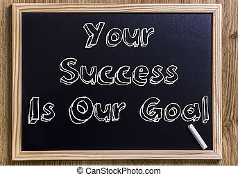 Your Success Is Our Goal - New chalkboard with 3D outlined text