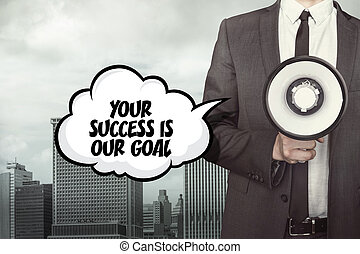 Your success is our goal text on speech bubble with businessman and megaphone
