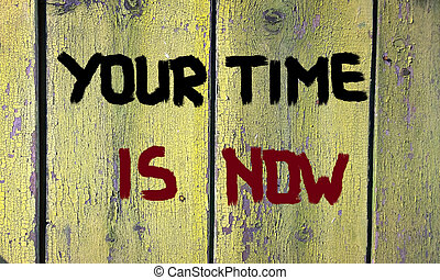 Your Time Is Now Concept